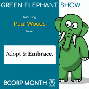 B Corp Month 2021 Interview - Paul Woods from Adopt & Embrace