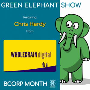 B Corp Month 2021 Interview - Chris Hardy from Wholegrain Digital