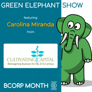B Corp Month 2021 Interview - Carolina Miranda from Cultivating Capital
