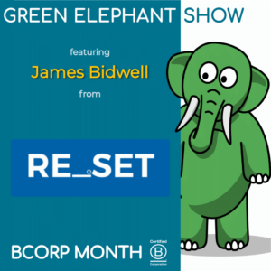 B Corp Month 2021 Interview - James Bidwell from RE_SET