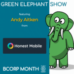 B Corp Month 2021 Interview - Andy Aitken from Honest Mobile