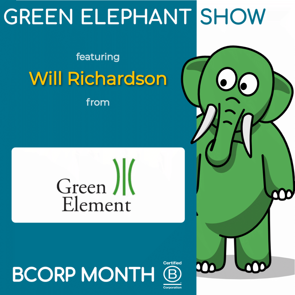 B Corp Month 2021 Interview - Will Richardson from Green Element