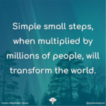 Small steps will transform the world