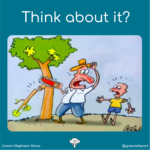 Think about the consequences of tree felling